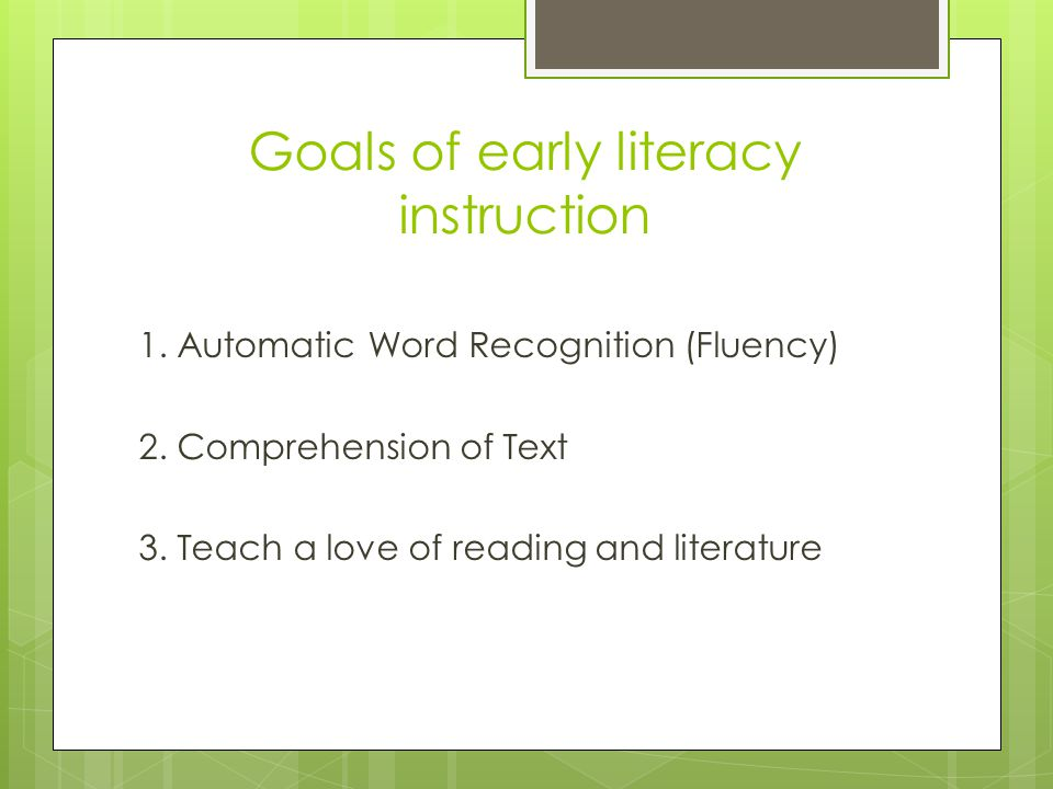 Goals of early literacy instruction 1. Automatic Word Recognition (Fluency) 2.