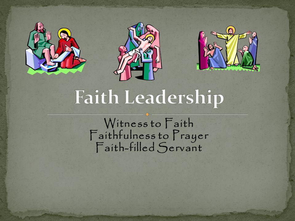 Witness to Faith Faithfulness to Prayer Faith-filled Servant