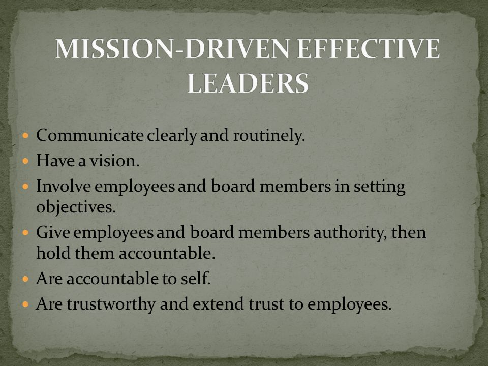 Communicate clearly and routinely. Have a vision.