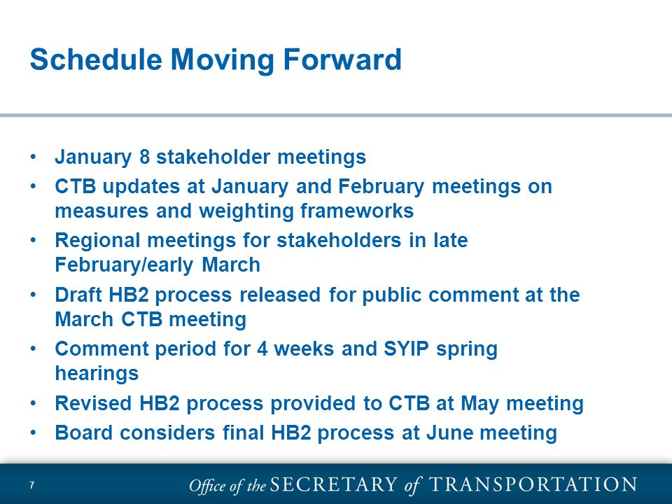 7 Schedule Moving Forward January 8 stakeholder meetings CTB updates at January and February meetings on measures and weighting frameworks Regional meetings for stakeholders in late February/early March Draft HB2 process released for public comment at the March CTB meeting Comment period for 4 weeks and SYIP spring hearings Revised HB2 process provided to CTB at May meeting Board considers final HB2 process at June meeting