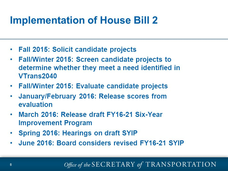 8 Implementation of House Bill 2 Fall 2015: Solicit candidate projects Fall/Winter 2015: Screen candidate projects to determine whether they meet a need identified in VTrans2040 Fall/Winter 2015: Evaluate candidate projects January/February 2016: Release scores from evaluation March 2016: Release draft FY16-21 Six-Year Improvement Program Spring 2016: Hearings on draft SYIP June 2016: Board considers revised FY16-21 SYIP