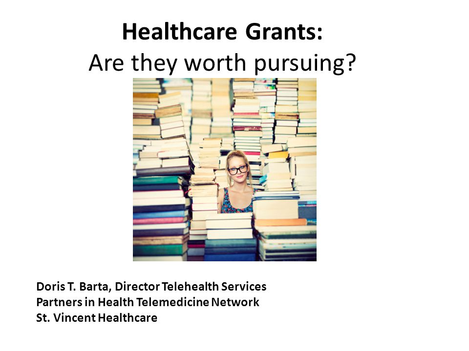 Challenges in writing healthcare grants Competition is greater – less grant opportunities – TNPG grants – funded 80 1 year ago; 5 this year A lot less money – with high expectations for achievement – $200k/year versus $500k/year More emphasis on outcomes (e.g.