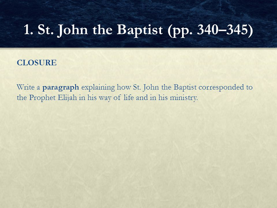 CLOSURE Write a paragraph explaining how St. John the Baptist corresponded to the Prophet Elijah in his way of life and in his ministry. 1. St. John t