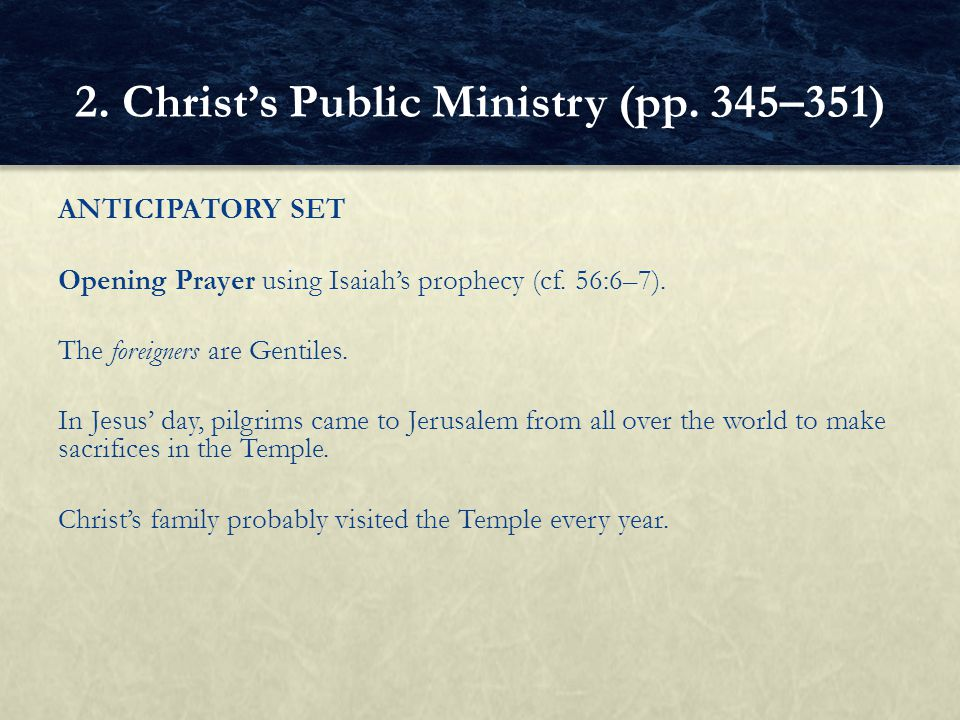 ANTICIPATORY SET Opening Prayer using Isaiah's prophecy (cf. 56:6–7). The foreigners are Gentiles. In Jesus' day, pilgrims came to Jerusalem from all