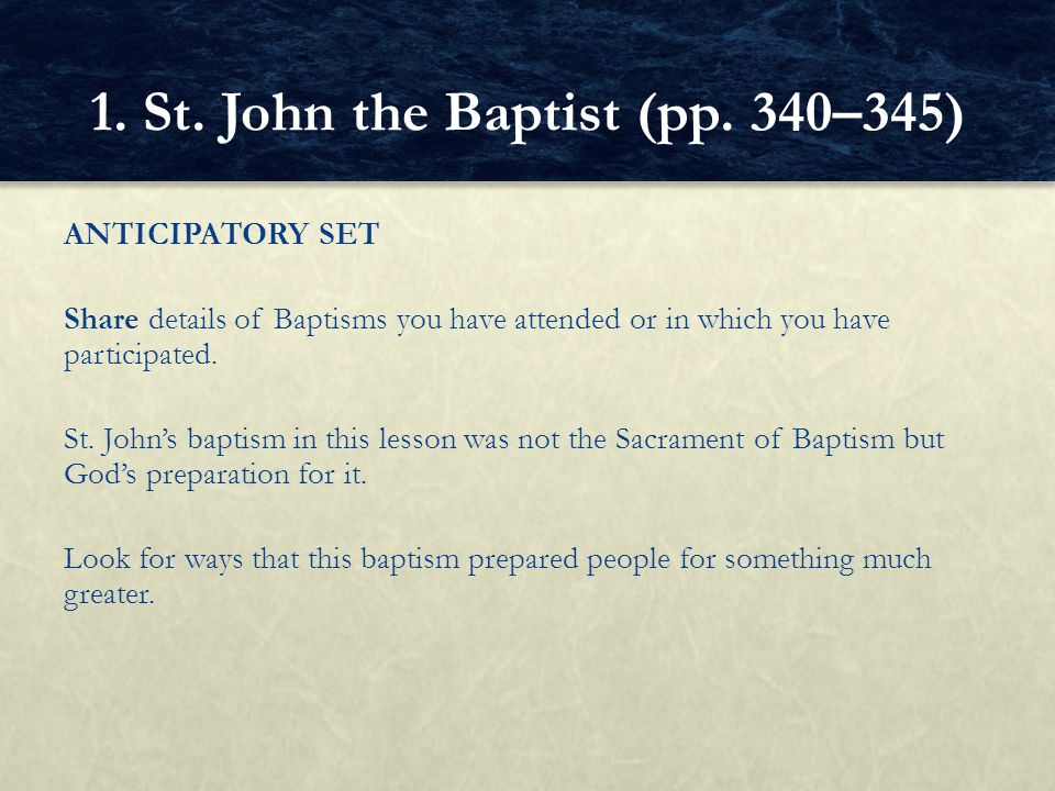 ANTICIPATORY SET Share details of Baptisms you have attended or in which you have participated. St. John's baptism in this lesson was not the Sacramen