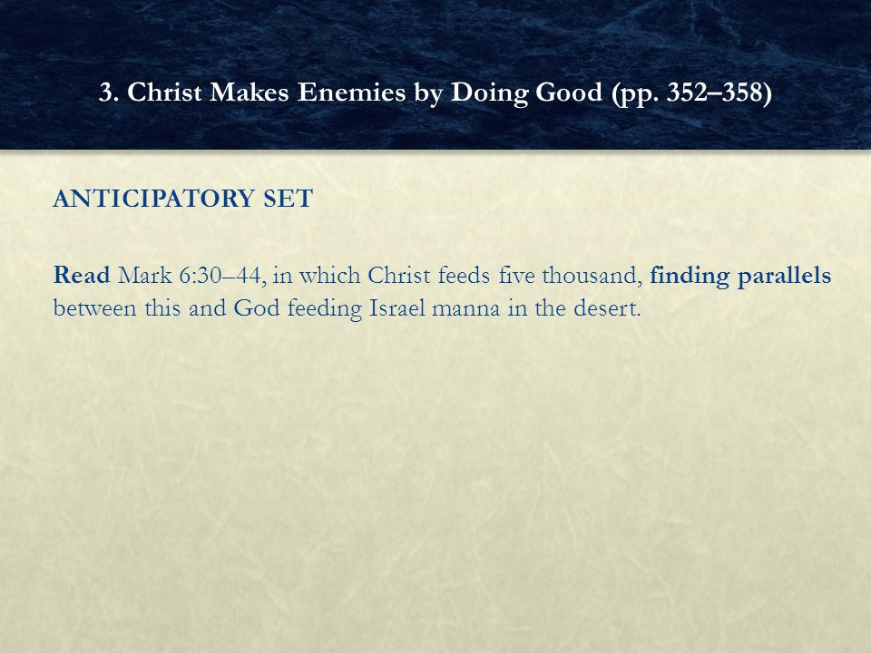 ANTICIPATORY SET Read Mark 6:30–44, in which Christ feeds five thousand, finding parallels between this and God feeding Israel manna in the desert. 3.
