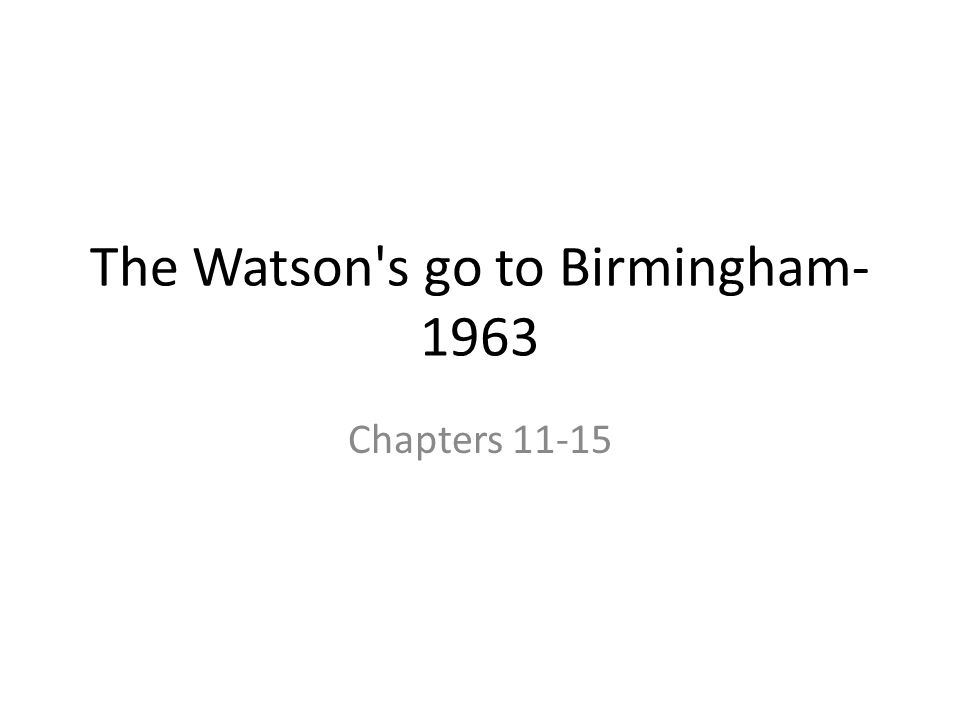 The Watson s go to Birmingham- 1963 Chapters 11-15