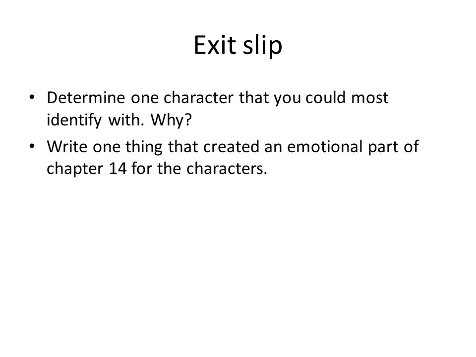 Exit slip Determine one character that you could most identify with.