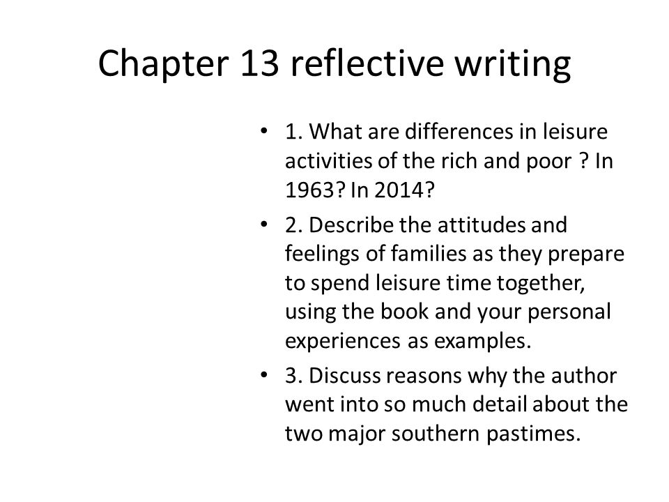 Chapter 13 reflective writing 1. What are differences in leisure activities of the rich and poor .