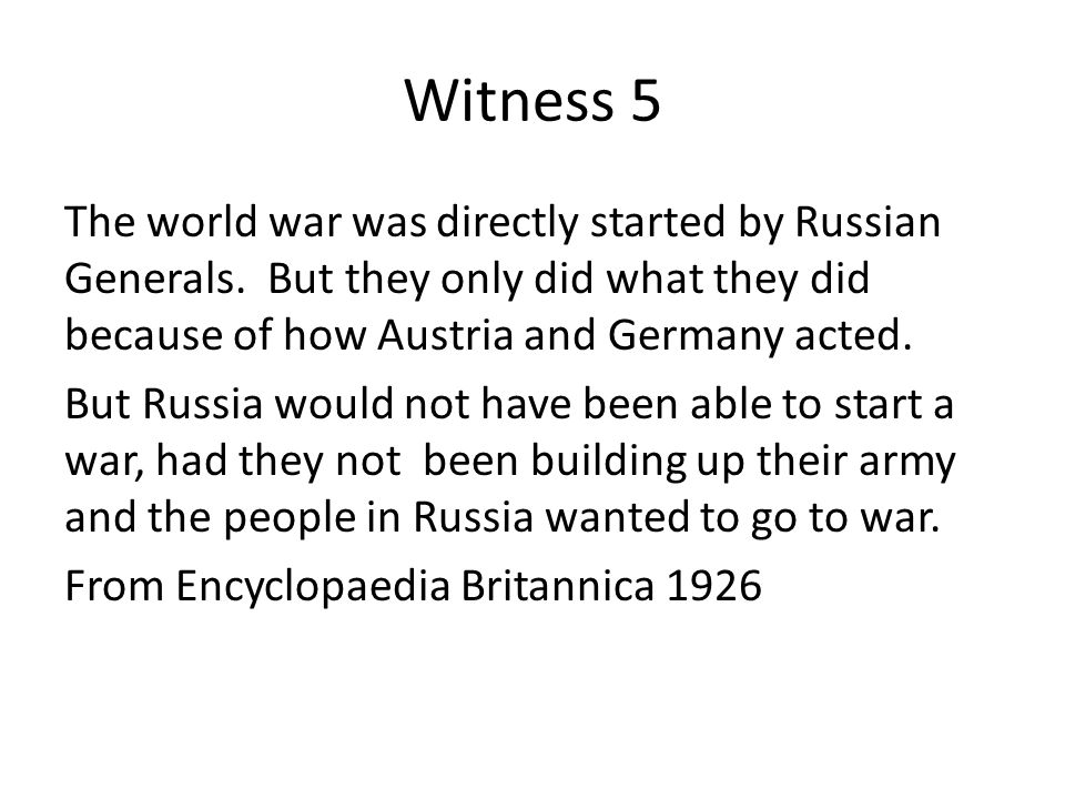 Witness 5 The world war was directly started by Russian Generals.