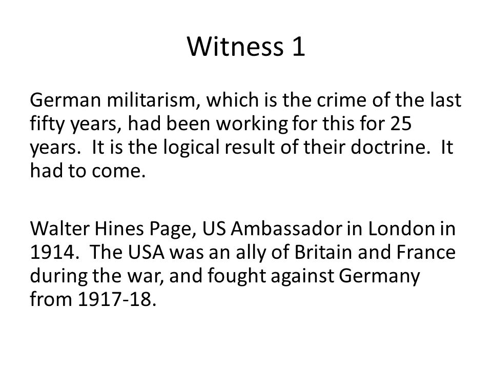 Witness 1 German militarism, which is the crime of the last fifty years, had been working for this for 25 years.