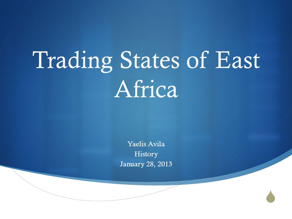  Trading States of East Africa Yaelis Avila History January 28, 2013