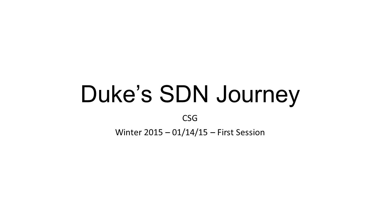 Duke's SDN Journey CSG Winter 2015 – 01/14/15 – First Session