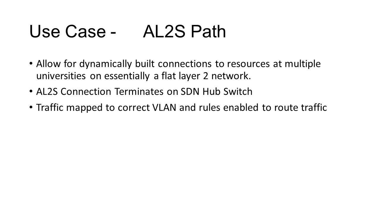 Use Case - AL2S Path Allow for dynamically built connections to resources at multiple universities on essentially a flat layer 2 network.