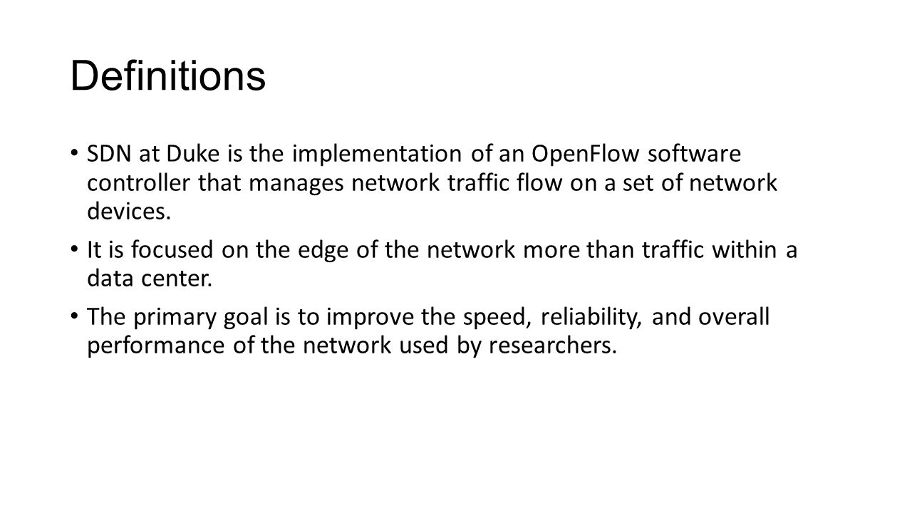 Definitions SDN at Duke is the implementation of an OpenFlow software controller that manages network traffic flow on a set of network devices.