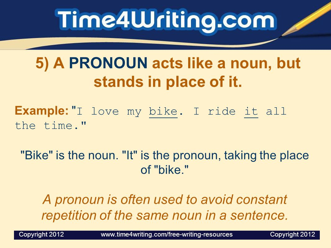 5) A PRONOUN acts like a noun, but stands in place of it.
