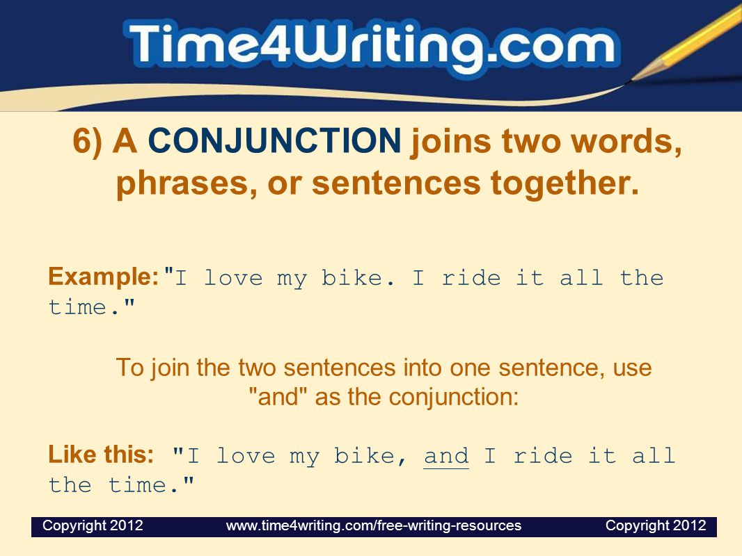 6) A CONJUNCTION joins two words, phrases, or sentences together.