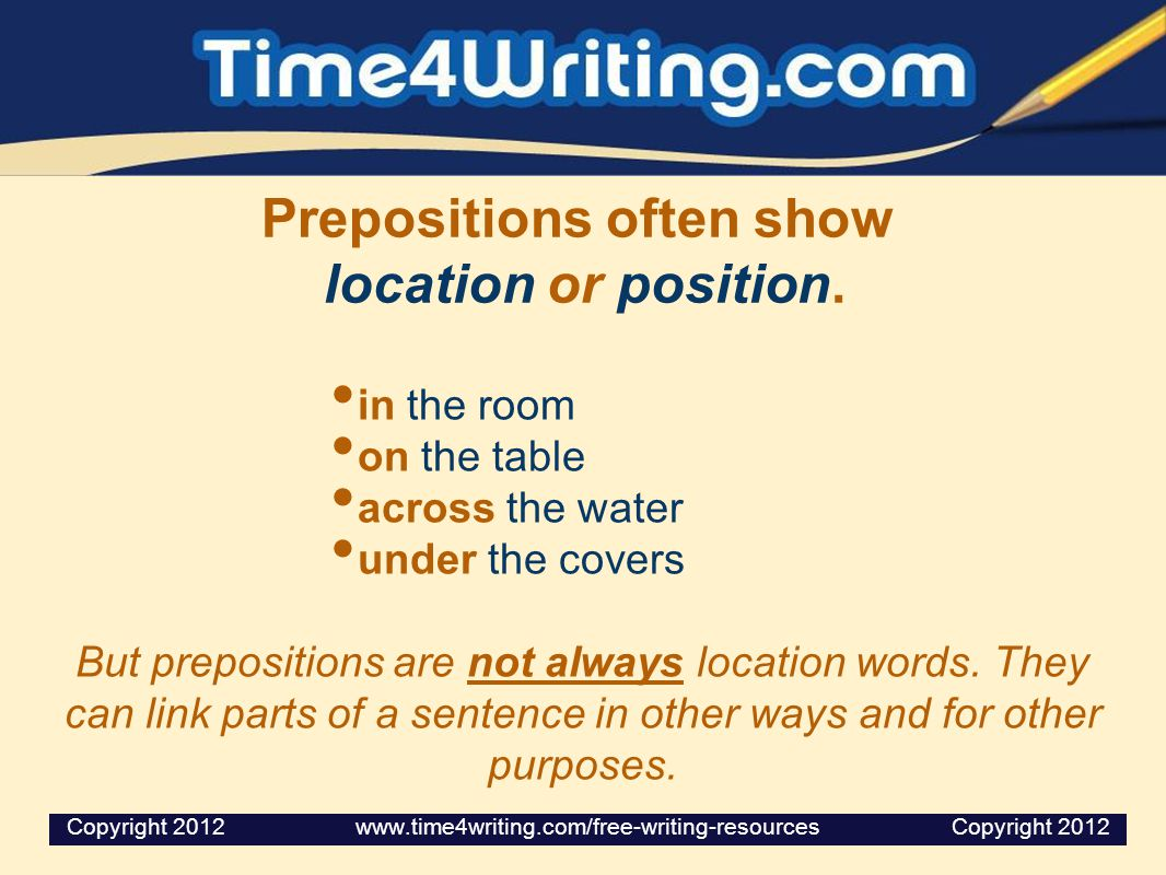 Prepositions often show location or position.