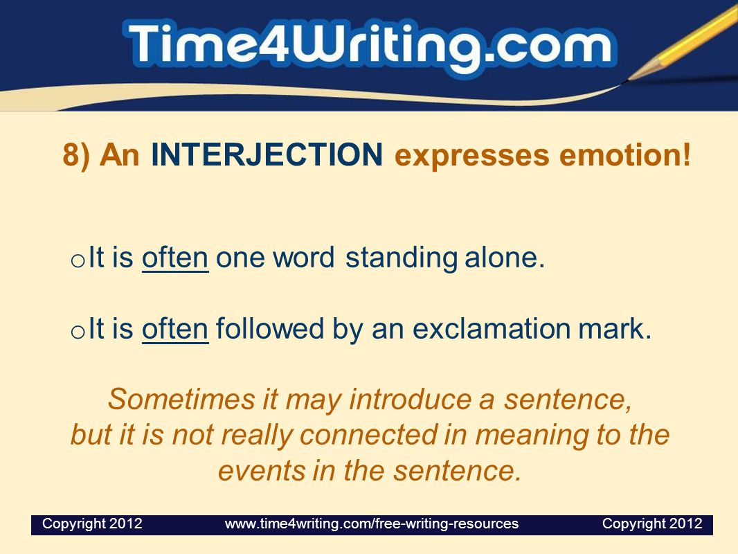 8) An INTERJECTION expresses emotion.o It is often one word standing alone.