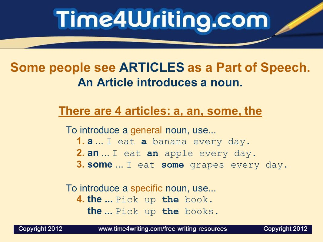 Some people see ARTICLES as a Part of Speech.An Article introduces a noun.