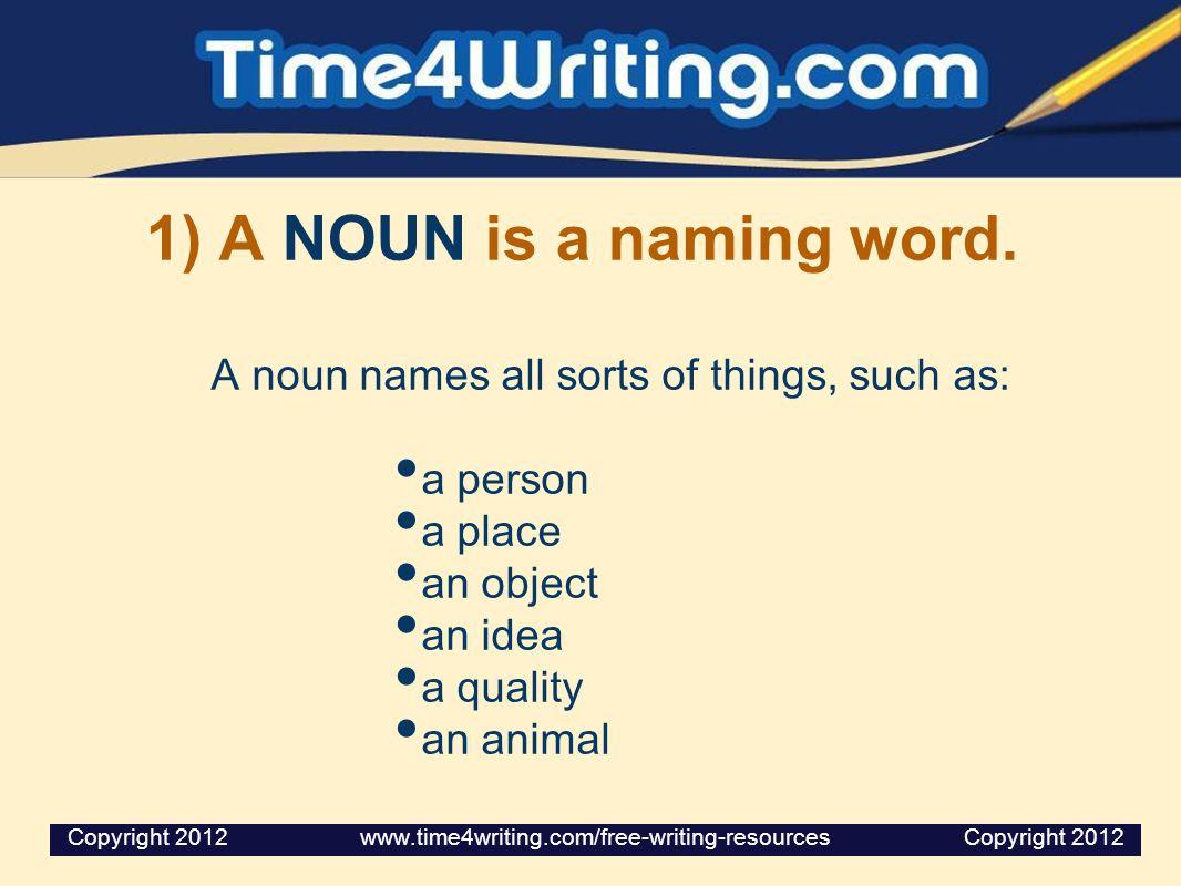 1) A NOUN is a naming word.