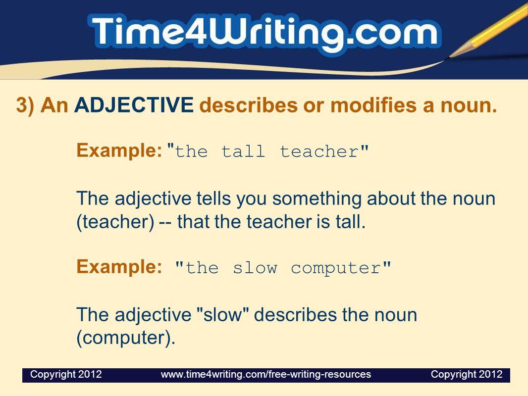 3) An ADJECTIVE describes or modifies a noun.