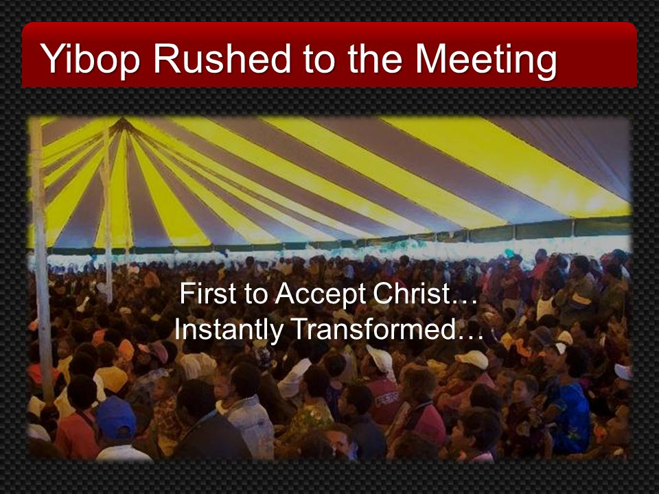Yibop Rushed to the Meeting First to Accept Christ… Instantly Transformed… First to Accept Christ… Instantly Transformed…