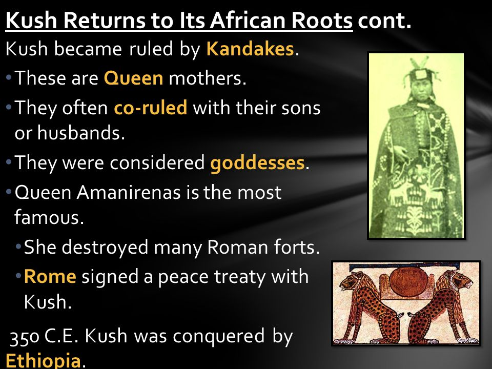Kush became ruled by Kandakes.These are Queen mothers.