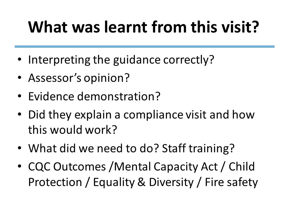 Compliance Visits A lot of the visit was based around outcomes 1, 2 4, 7, 8, 16 and 17 Did they give you any details.