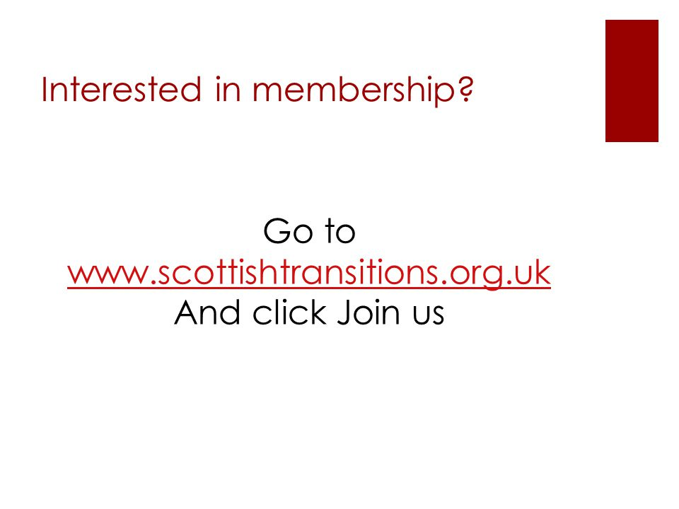 Interested in membership Go to www.scottishtransitions.org.uk And click Join us