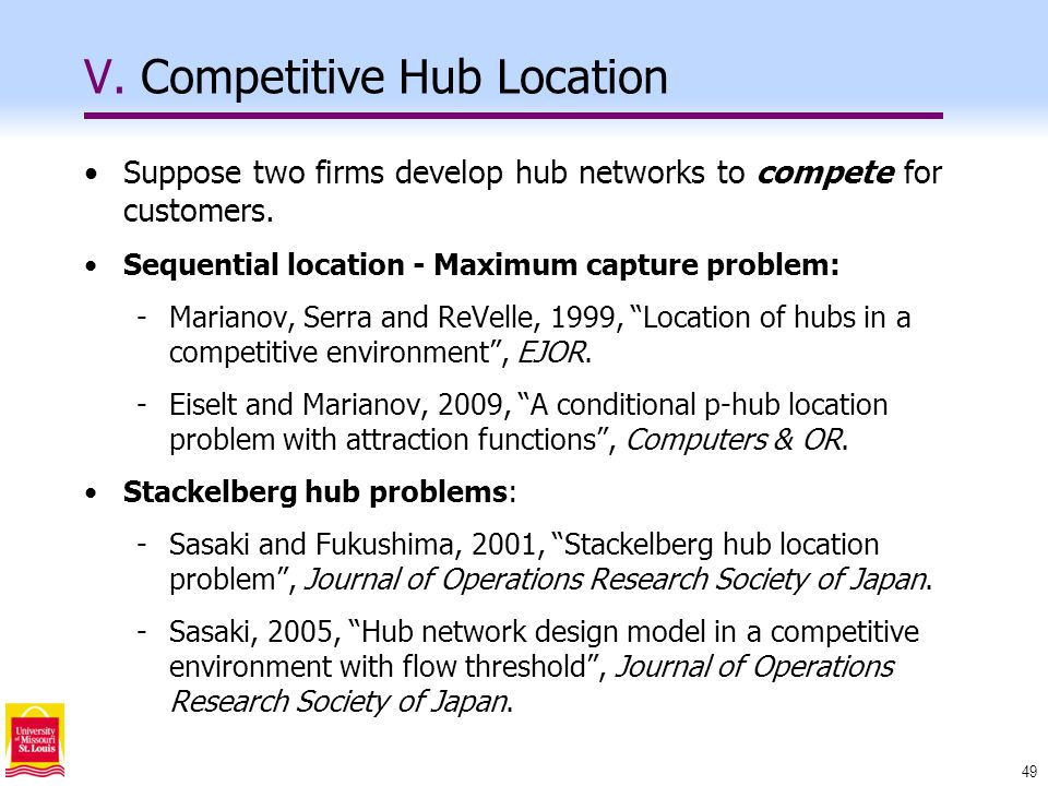 49 V. Competitive Hub Location Suppose two firms develop hub networks to compete for customers.