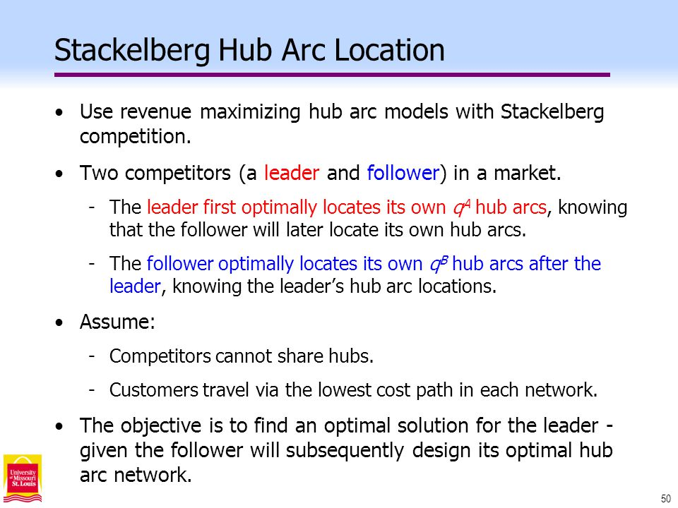 50 Stackelberg Hub Arc Location Use revenue maximizing hub arc models with Stackelberg competition.
