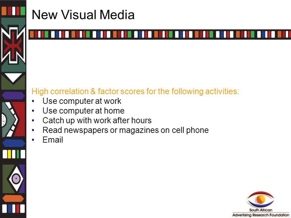 New Visual Media High correlation & factor scores for the following activities: Use computer at work Use computer at home Catch up with work after hou