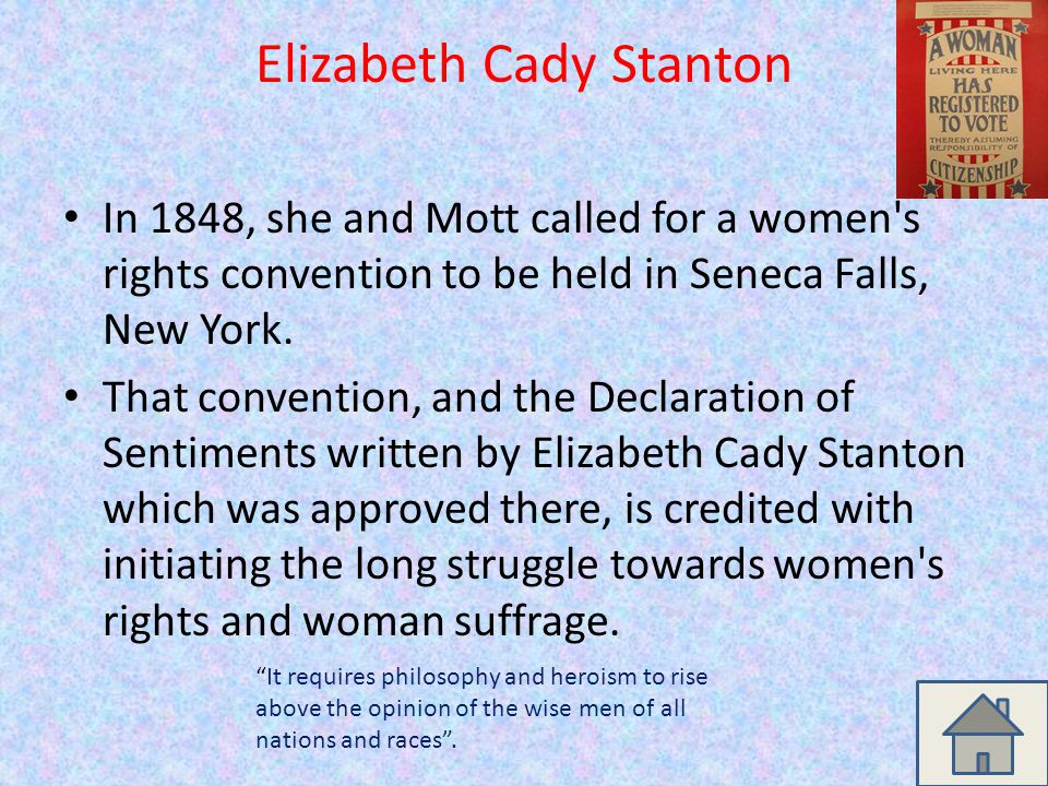 Elizabeth Cady Stanton When Elizabeth Cady married abolitionist Henry Brewster Stanton in 1840, she d already observed enough about the legal relationships between men and women to insist that the word obey be dropped from the ceremony.