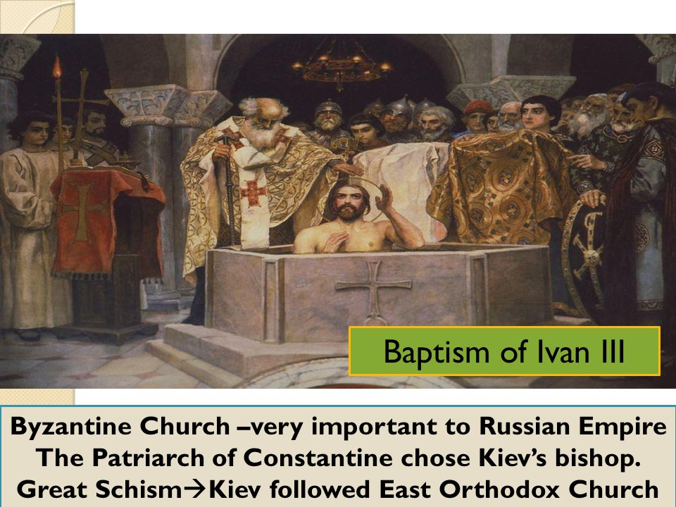 Byzantine Church –very important to Russian Empire The Patriarch of Constantine chose Kiev's bishop. Great Schism  Kiev followed East Orthodox Church