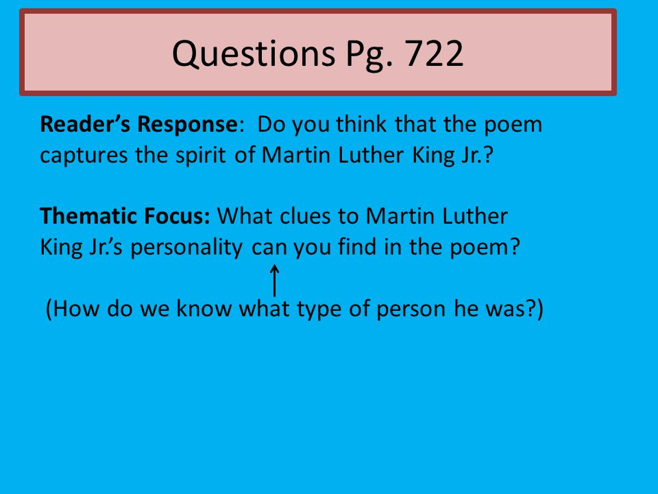 Reader's Response: Do you think that the poem captures the spirit of Martin Luther King Jr.? Thematic Focus: What clues to Martin Luther King Jr.'s pe