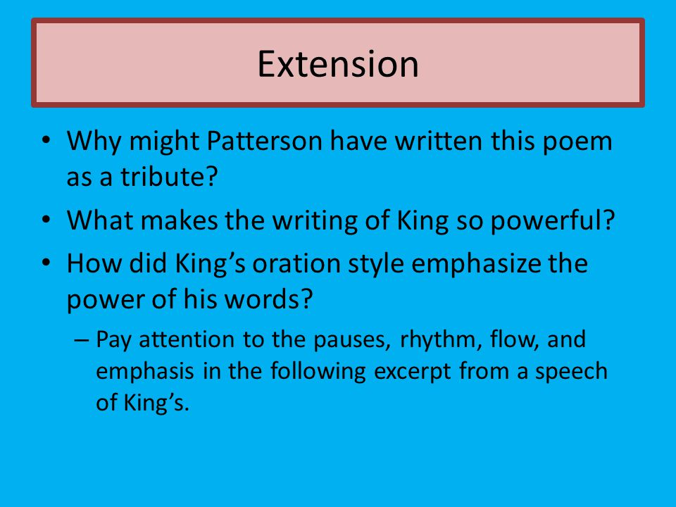 Why might Patterson have written this poem as a tribute? What makes the writing of King so powerful? How did King's oration style emphasize the power