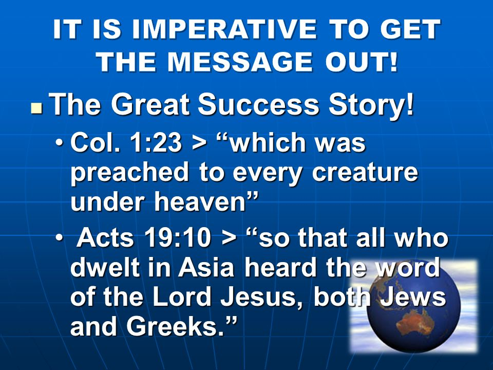 """The Great Success Story! The Great Success Story! Col. 1:23 > """"which was preached to every creature under heaven""""Col. 1:23 > """"which was preached to ev"""