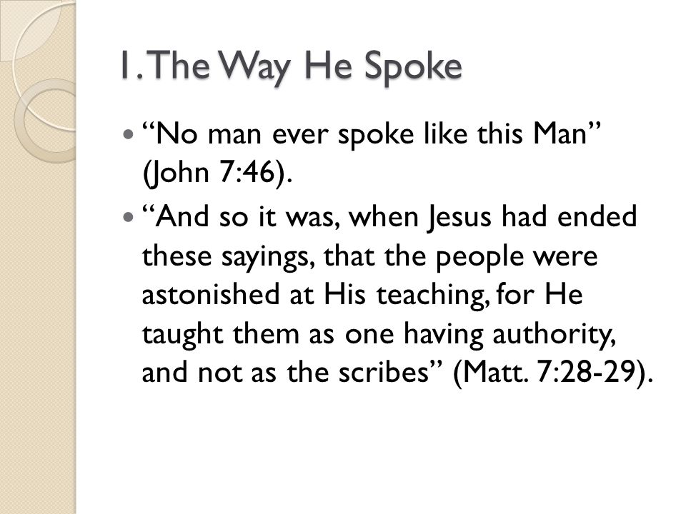 1. The Way He Spoke No man ever spoke like this Man (John 7:46).