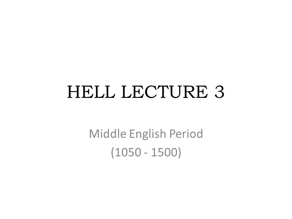 HELL LECTURE 3 Middle English Period (1050 - 1500)