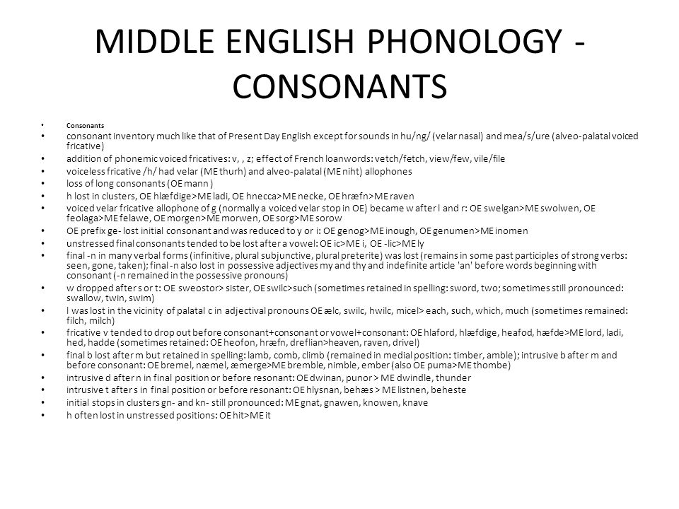 MIDDLE ENGLISH PHONOLOGY - CONSONANTS Consonants consonant inventory much like that of Present Day English except for sounds in hu/ng/ (velar nasal) a