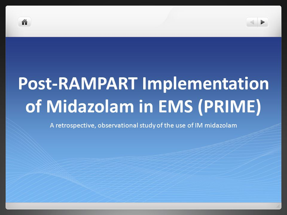 Post-RAMPART Implementation of Midazolam in EMS (PRIME) A retrospective, observational study of the use of IM midazolam