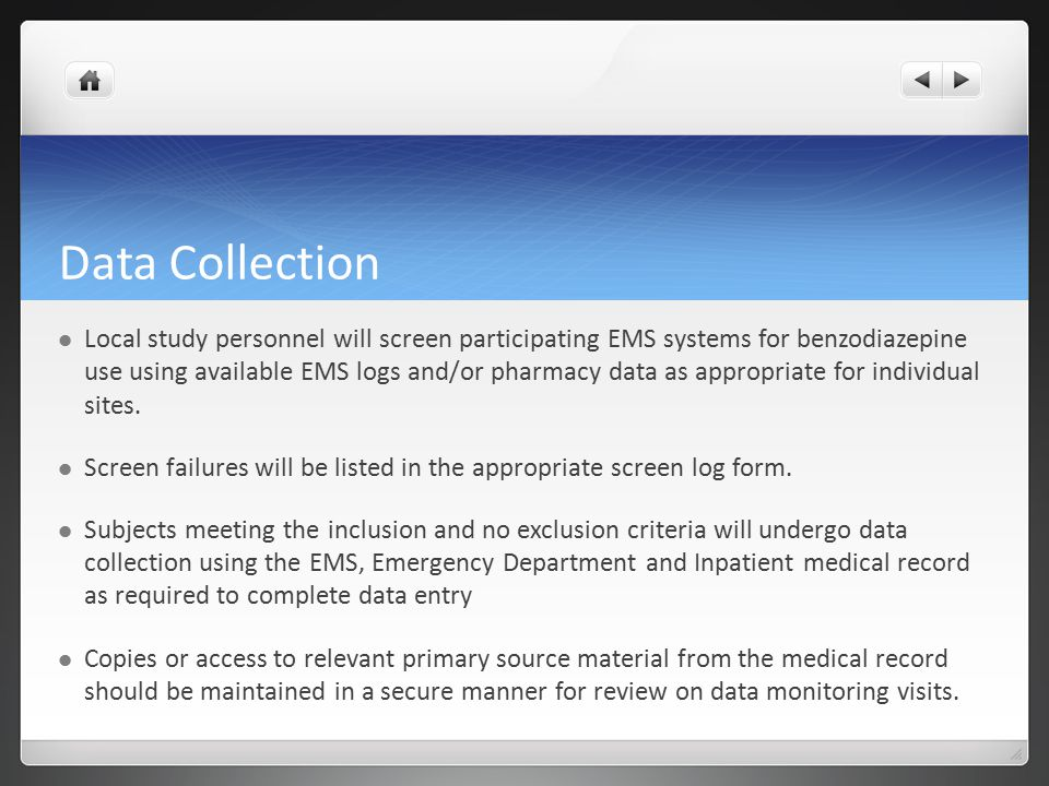 Data Collection Local study personnel will screen participating EMS systems for benzodiazepine use using available EMS logs and/or pharmacy data as appropriate for individual sites.