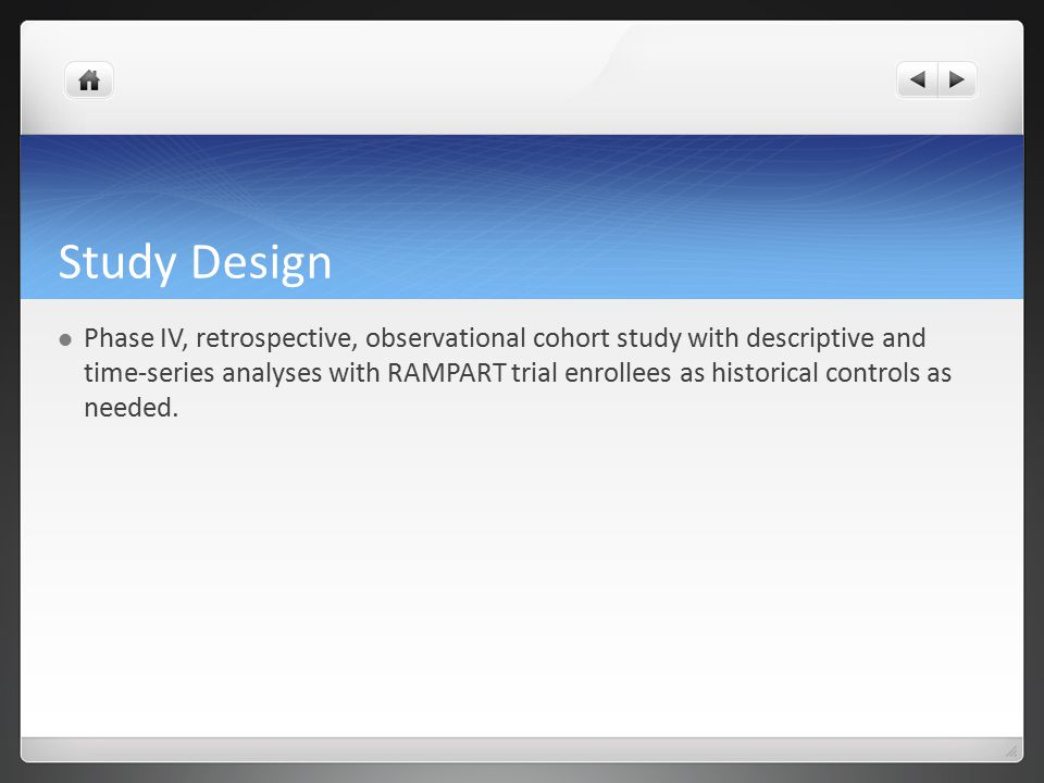 Study Design Phase IV, retrospective, observational cohort study with descriptive and time-series analyses with RAMPART trial enrollees as historical controls as needed.