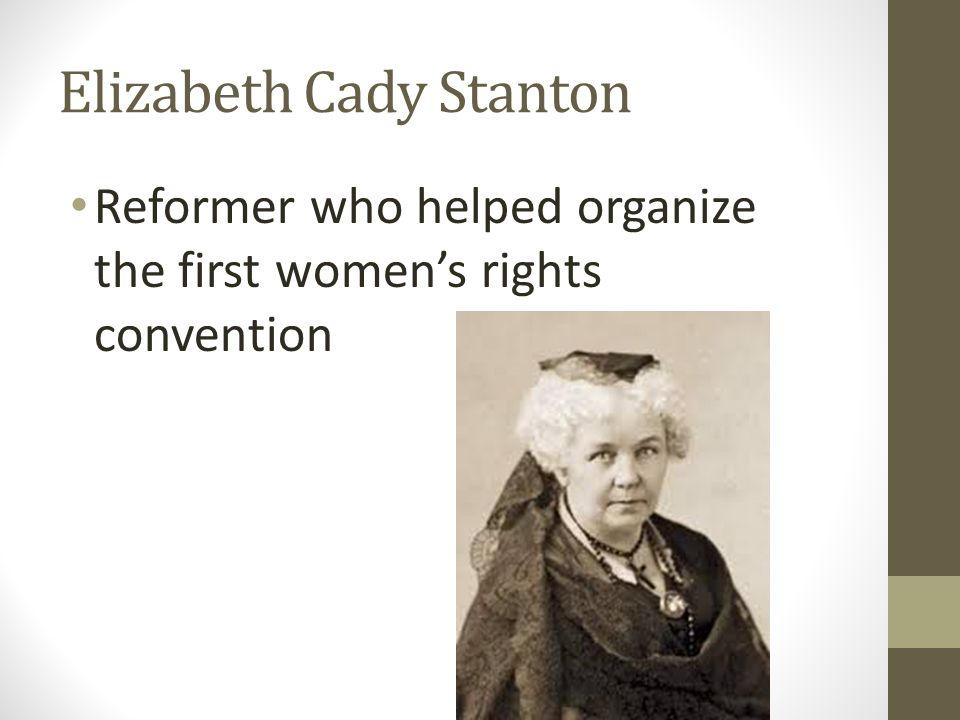 Elizabeth Cady Stanton Reformer who helped organize the first women's rights convention
