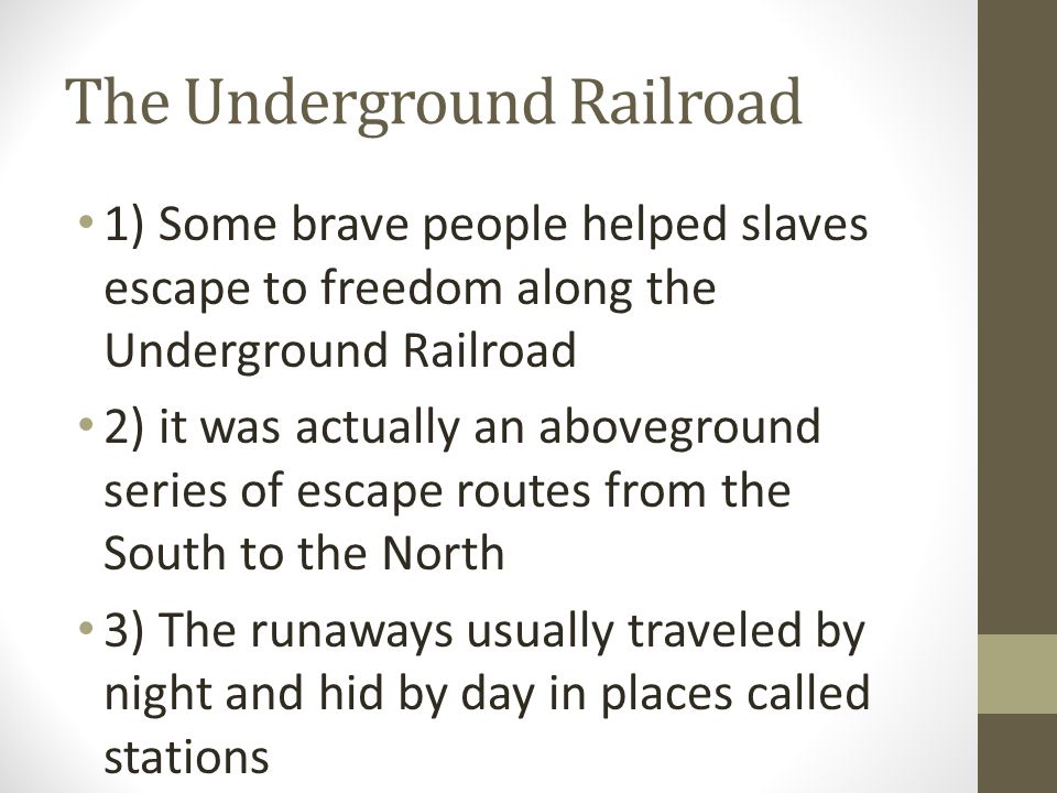 The Underground Railroad 1) Some brave people helped slaves escape to freedom along the Underground Railroad 2) it was actually an aboveground series