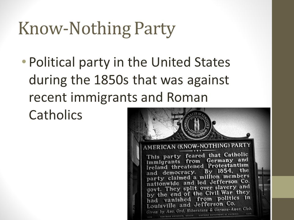 Know-Nothing Party Political party in the United States during the 1850s that was against recent immigrants and Roman Catholics