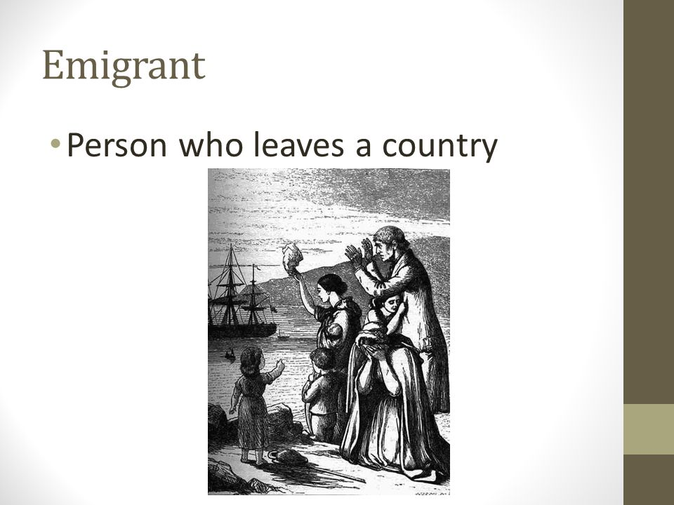 Emigrant Person who leaves a country