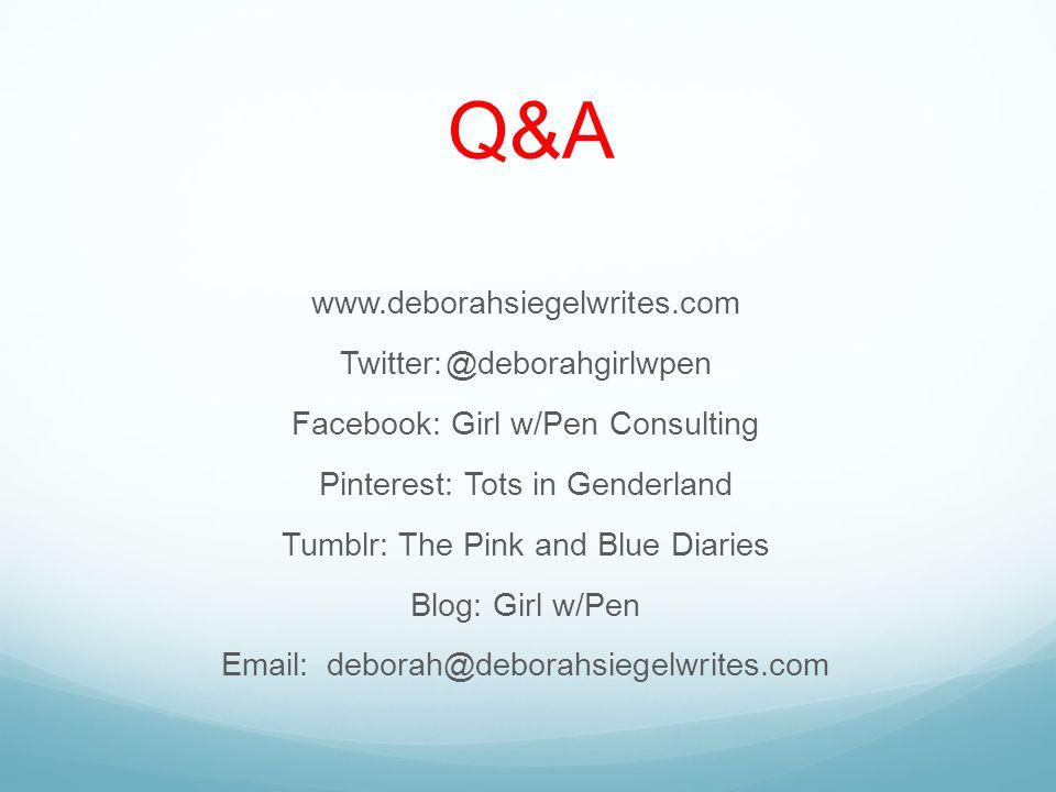 Q&A www.deborahsiegelwrites.com Twitter:@deborahgirlwpen Facebook: Girl w/Pen Consulting Pinterest: Tots in Genderland Tumblr: The Pink and Blue Diaries Blog: Girl w/Pen Email:deborah@deborahsiegelwrites.com