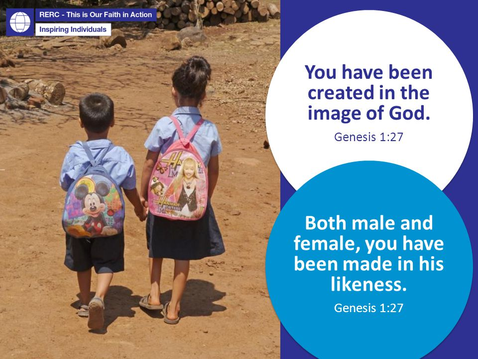 You have been created in the image of God. Genesis 1:27 Both male and female, you have been made in his likeness. Genesis 1:27